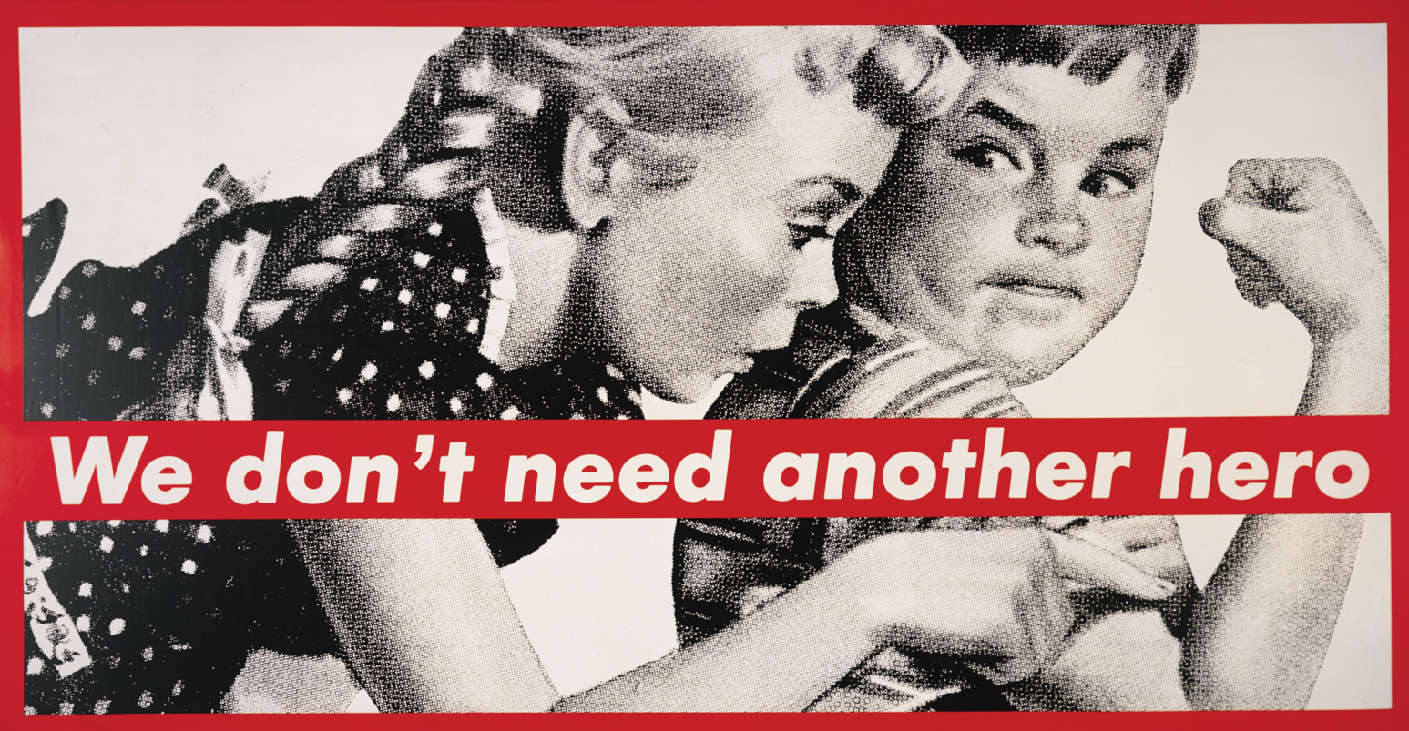 Barbara Kruger, We don't need another hero